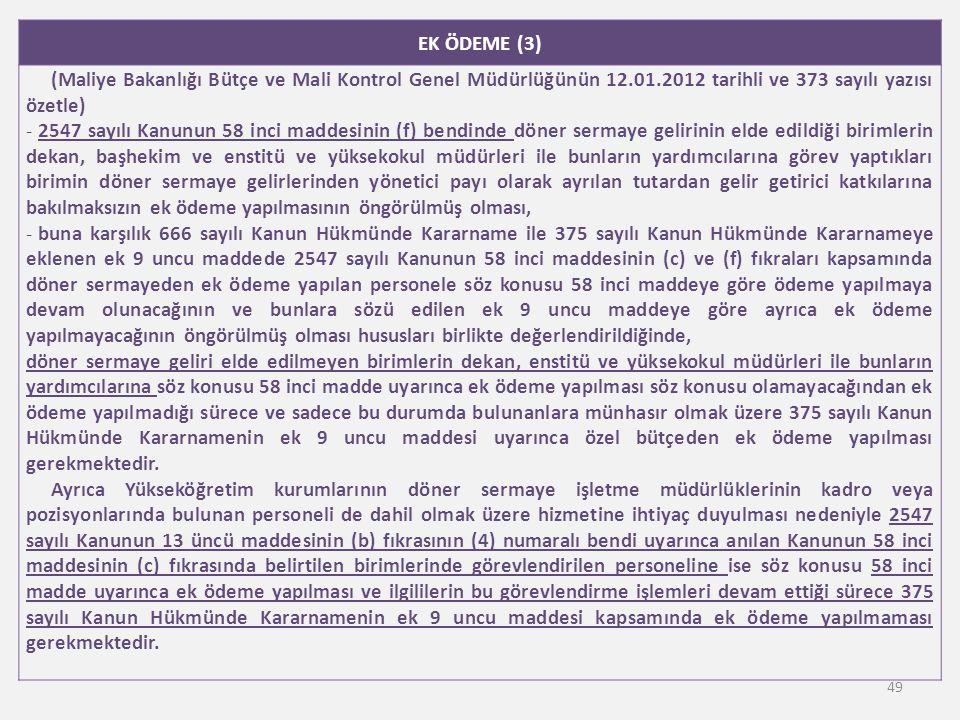 EK ÖDEME (3) (Maliye Bakanlığı Bütçe ve Mali Kontrol Genel Müdürlüğünün 12.01.2012 tarihli ve 373 sayılı yazısı özetle) - 2547 sayılı Kanunun 58 inci