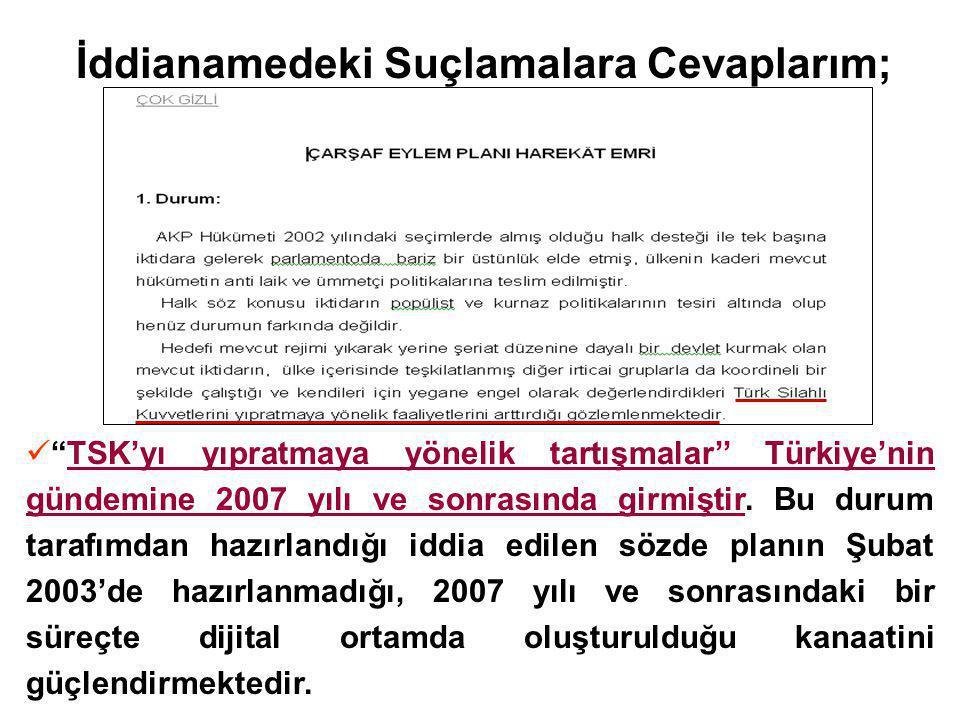 İddianamedeki Suçlamalara Cevaplarım; TSK'yı yıpratmaya yönelik tartışmalar'' Türkiye'nin gündemine 2007 yılı ve sonrasında girmiştir.