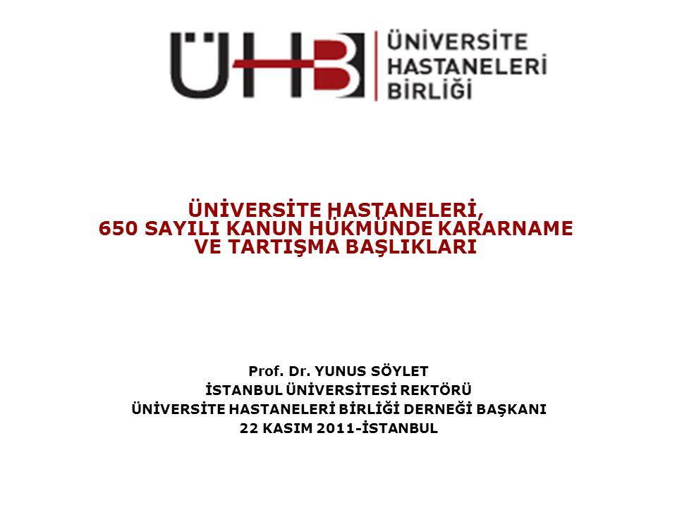 ÜNİVERSİTE HASTANELERİ, 650 SAYILI KANUN HÜKMÜNDE KARARNAME VE TARTIŞMA BAŞLIKLARI Prof.