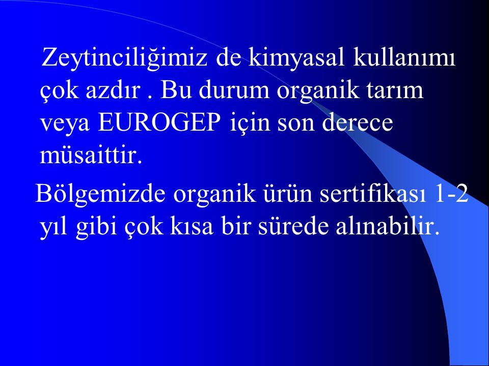 Zeytinciliğimiz de kimyasal kullanımı çok azdır. Bu durum organik tarım veya EUROGEP için son derece müsaittir. Bölgemizde organik ürün sertifikası 1-