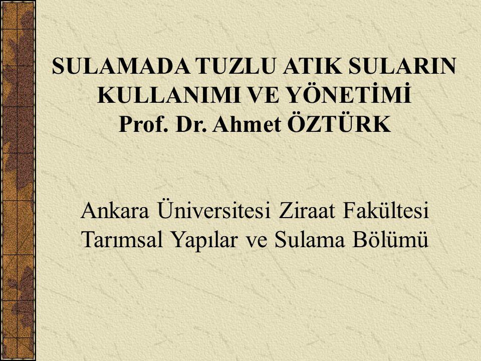 SULAMADA TUZLU ATIK SULARIN KULLANIMI VE YÖNETİMİ Prof. Dr. Ahmet ÖZTÜRK Ankara Üniversitesi Ziraat Fakültesi Tarımsal Yapılar ve Sulama Bölümü