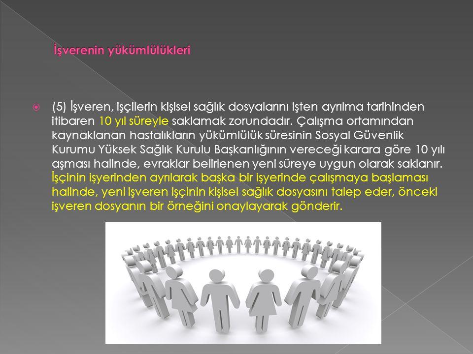  (5) İşveren, işçilerin kişisel sağlık dosyalarını işten ayrılma tarihinden itibaren 10 yıl süreyle saklamak zorundadır.