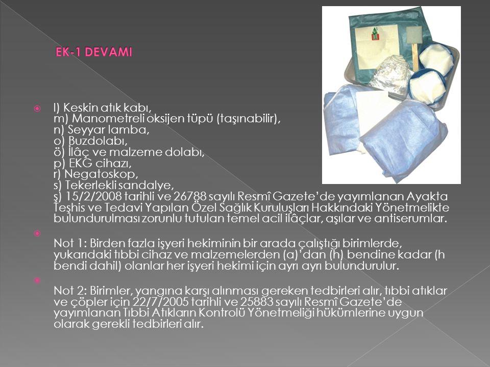  l) Keskin atık kabı, m) Manometreli oksijen tüpü (taşınabilir), n) Seyyar lamba, o) Buzdolabı, ö) İlâç ve malzeme dolabı, p) EKG cihazı, r) Negatoskop, s) Tekerlekli sandalye, ş) 15/2/2008 tarihli ve 26788 sayılı Resmî Gazete'de yayımlanan Ayakta Teşhis ve Tedavi Yapılan Özel Sağlık Kuruluşları Hakkındaki Yönetmelikte bulundurulması zorunlu tutulan temel acil ilâçlar, aşılar ve antiserumlar.