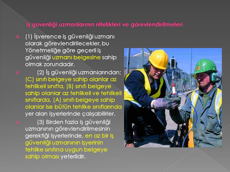  (1) İşverence iş güvenliği uzmanı olarak görevlendirilecekler, bu Yönetmeliğe göre geçerli iş güvenliği uzmanı belgesine sahip olmak zorundadır.