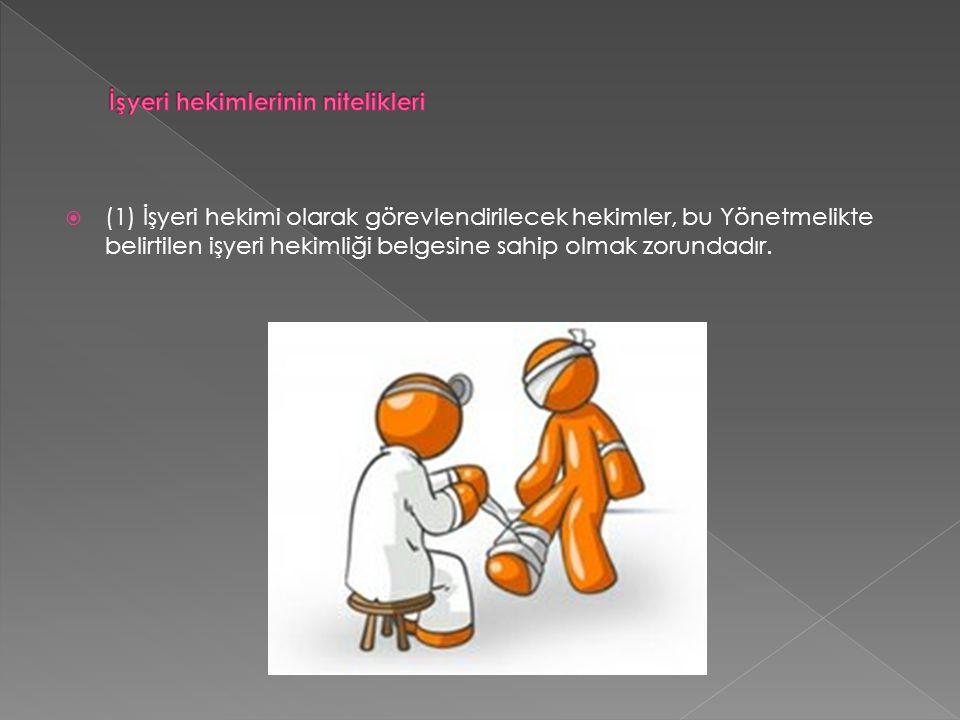  (1) İşyeri hekimi olarak görevlendirilecek hekimler, bu Yönetmelikte belirtilen işyeri hekimliği belgesine sahip olmak zorundadır.