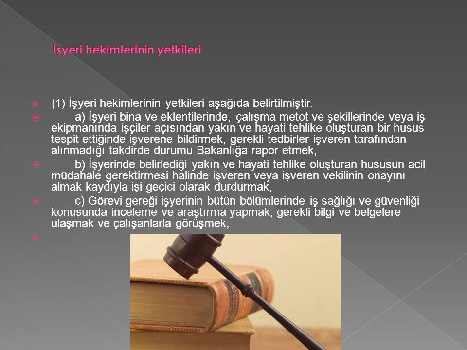  ( 1) İşyeri hekimlerinin yetkileri aşağıda belirtilmiştir.