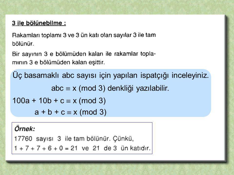 Üç basamaklı abc sayısı için yapılan ispatçığı inceleyiniz. abc  x (mod 3) denkliği yazılabilir. 100a + 10b + c  x (mod 3) a + b + c  x (mod 3)