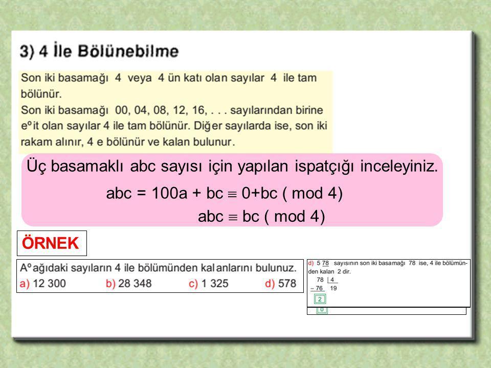 Üç basamaklı abc sayısı için yapılan ispatçığı inceleyiniz. abc = 100a + bc  0+bc ( mod 4) abc  bc ( mod 4) ÖRNEK
