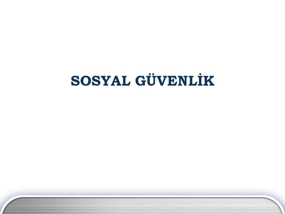 SOSYAL GÜVENLİK