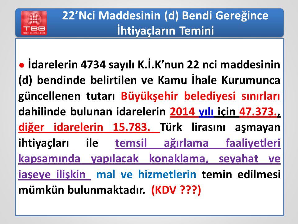22'Nci Maddesinin (d) Bendi Gereğince İhtiyaçların Temini ● İdarelerin 4734 sayılı K.İ.K'nun 22 nci maddesinin (d) bendinde belirtilen ve Kamu İhale K