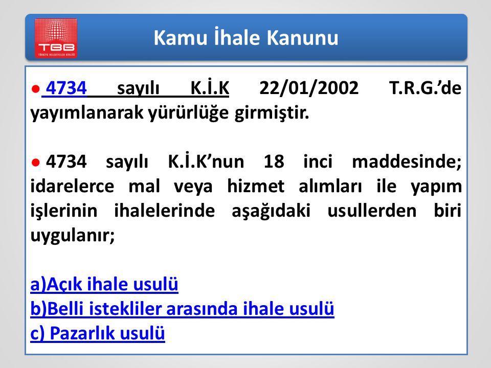 Kamu İhale Kanunu ● 4734 sayılı K.İ.K 22/01/2002 T.R.G.'de yayımlanarak yürürlüğe girmiştir.
