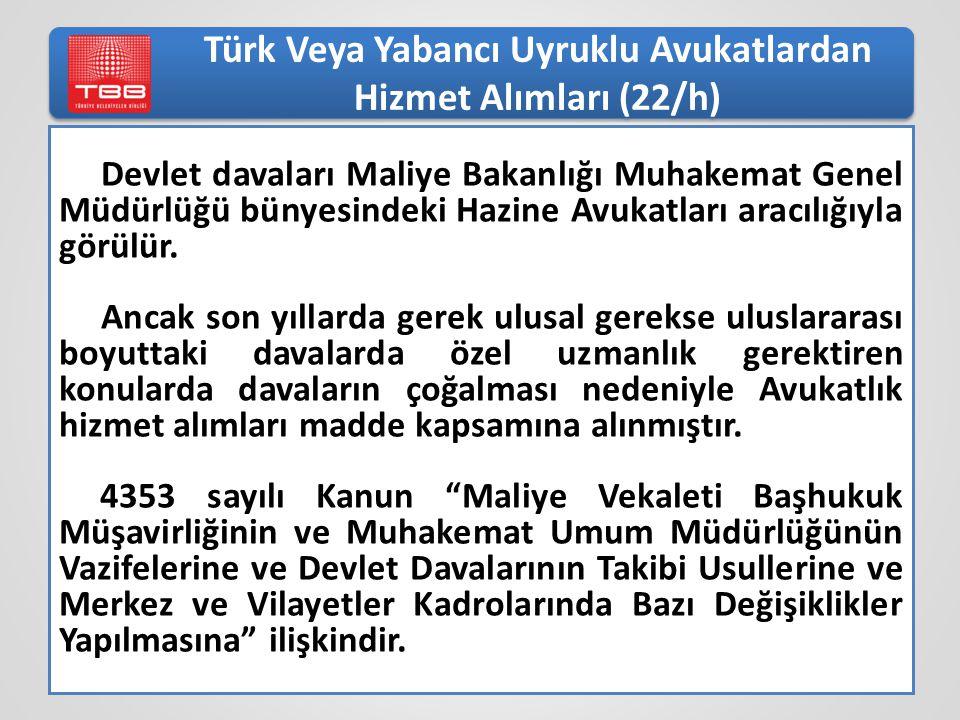 Türk Veya Yabancı Uyruklu Avukatlardan Hizmet Alımları (22/h) Devlet davaları Maliye Bakanlığı Muhakemat Genel Müdürlüğü bünyesindeki Hazine Avukatları aracılığıyla görülür.