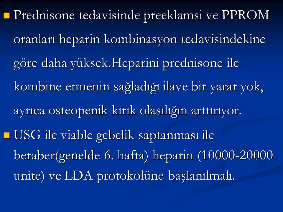Prednisone tedavisinde preeklamsi ve PPROM oranları heparin kombinasyon tedavisindekine göre daha yüksek.Heparini prednisone ile kombine etmenin sağla