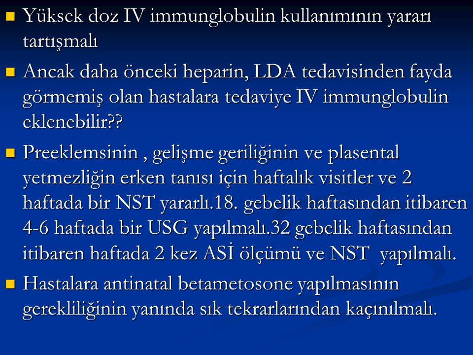 Yüksek doz IV immunglobulin kullanımının yararı tartışmalı Yüksek doz IV immunglobulin kullanımının yararı tartışmalı Ancak daha önceki heparin, LDA t