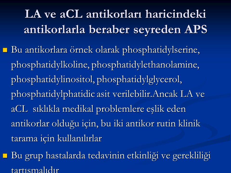 LA ve aCL antikorları haricindeki antikorlarla beraber seyreden APS Bu antikorlara örnek olarak phosphatidylserine, phosphatidylkoline, phosphatidylet