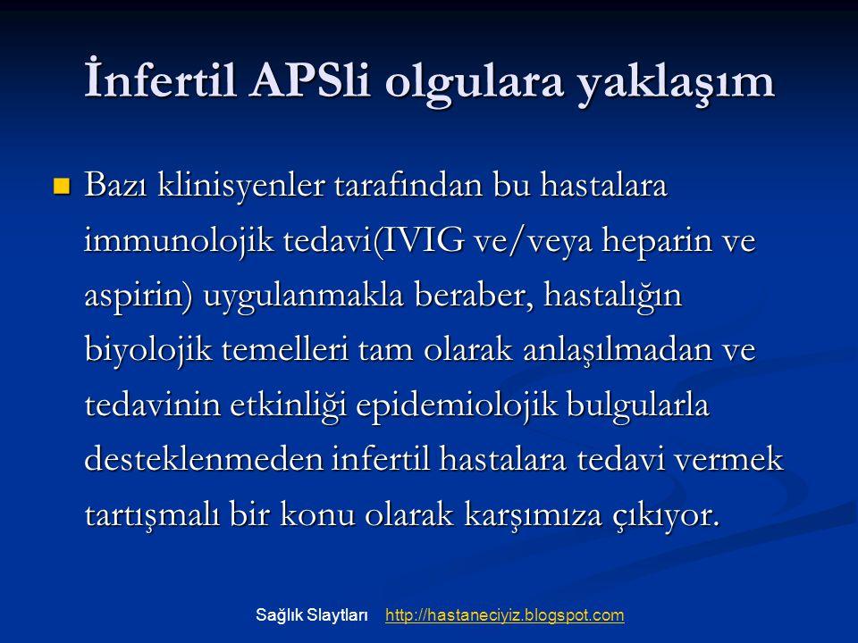 İnfertil APSli olgulara yaklaşım Bazı klinisyenler tarafından bu hastalara immunolojik tedavi(IVIG ve/veya heparin ve aspirin) uygulanmakla beraber, h
