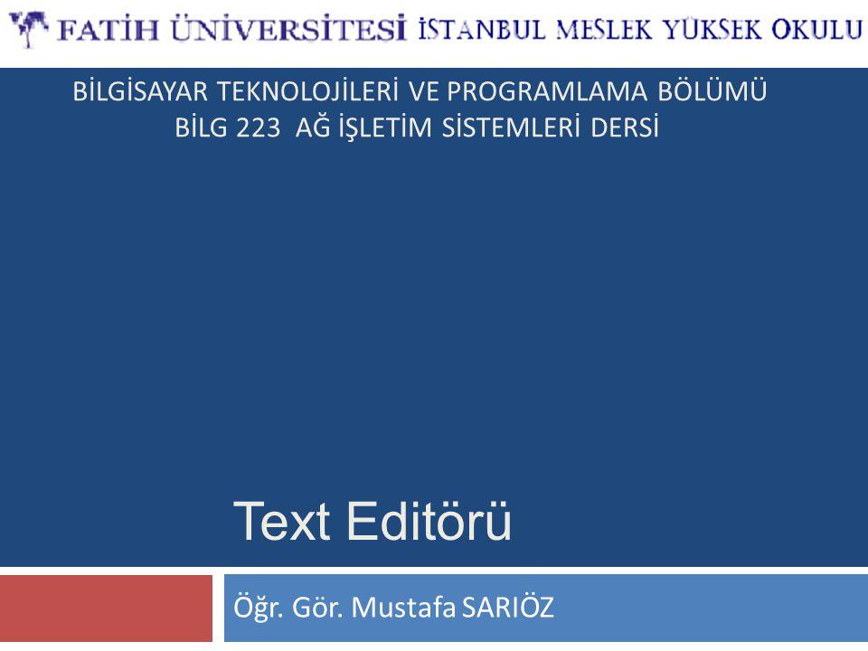 Text Editörü Öğr. Gör. Mustafa SARIÖZ BİLGİSAYAR TEKNOLOJİLERİ VE PROGRAMLAMA BÖLÜMÜ BİLG 223 AĞ İŞLETİM SİSTEMLERİ DERSİ