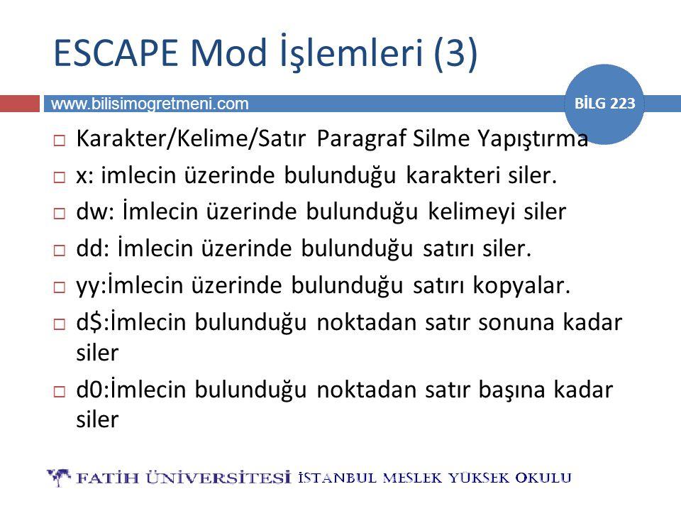 www.bilisimogretmeni.com BİLG 223 ESCAPE Mod İşlemleri (3)  Karakter/Kelime/Satır Paragraf Silme Yapıştırma  x: imlecin üzerinde bulunduğu karakteri siler.