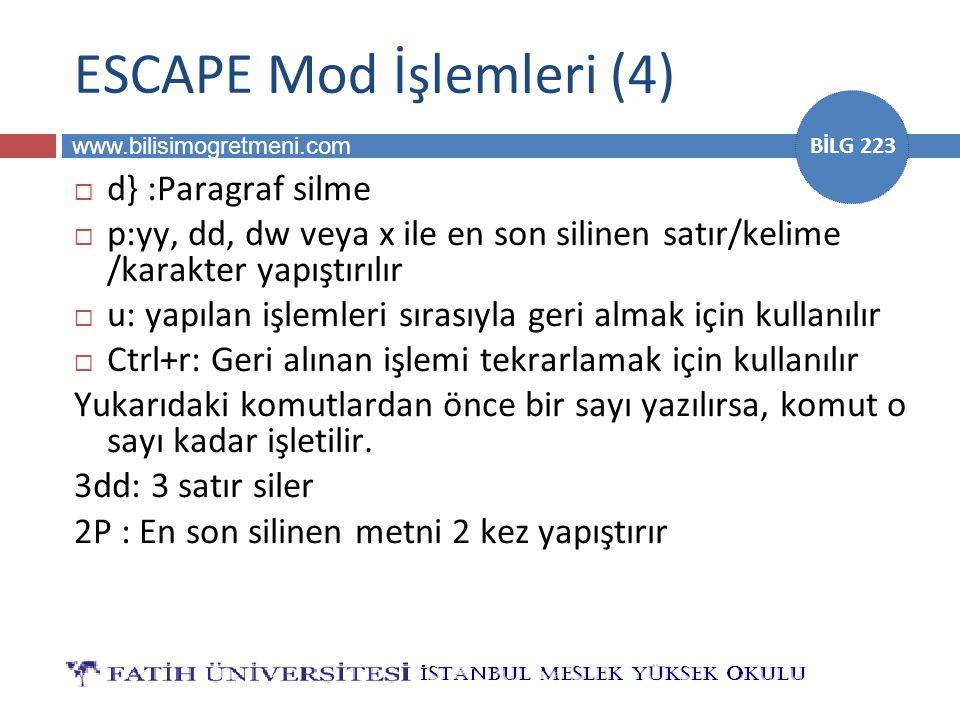 www.bilisimogretmeni.com BİLG 223 ESCAPE Mod İşlemleri (4)  d} :Paragraf silme  p:yy, dd, dw veya x ile en son silinen satır/kelime /karakter yapışt