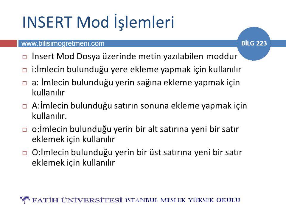 www.bilisimogretmeni.com BİLG 223 INSERT Mod İşlemleri  İnsert Mod Dosya üzerinde metin yazılabilen moddur  i:İmlecin bulunduğu yere ekleme yapmak i