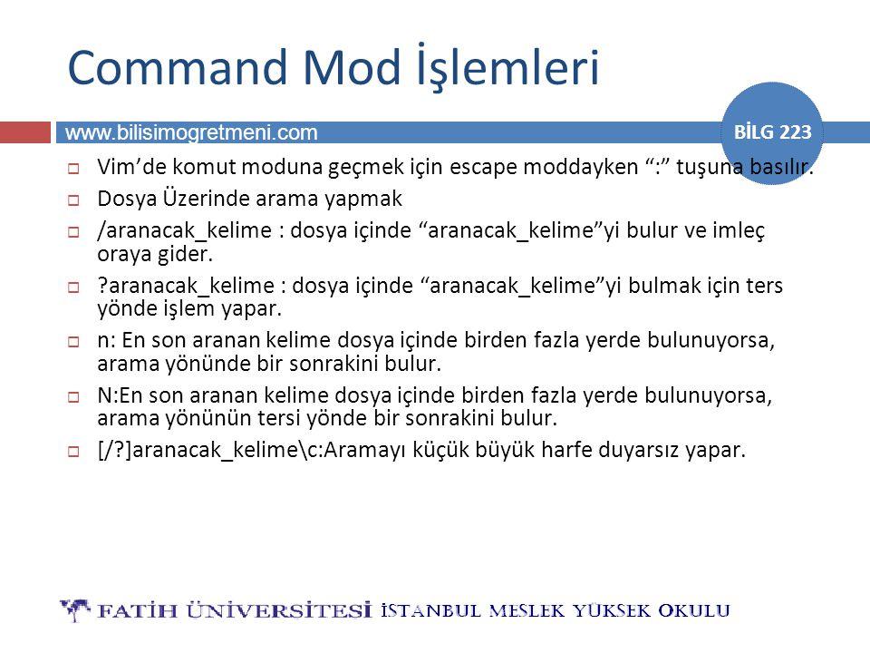 www.bilisimogretmeni.com BİLG 223 Command Mod İşlemleri  Vim'de komut moduna geçmek için escape moddayken : tuşuna basılır.