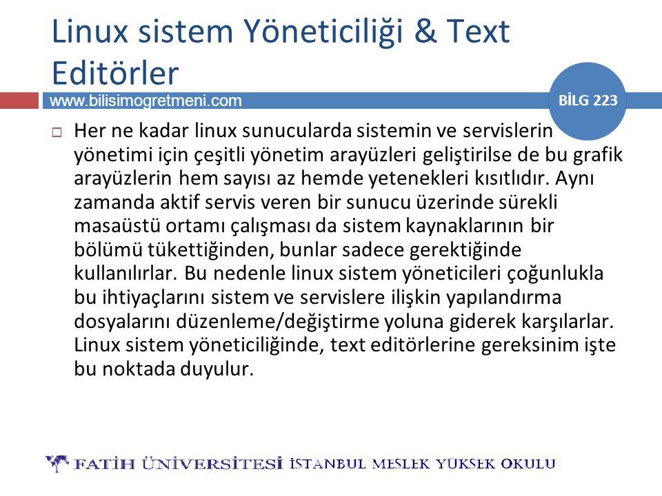 www.bilisimogretmeni.com BİLG 223 Linux sistem Yöneticiliği & Text Editörler  Her ne kadar linux sunucularda sistemin ve servislerin yönetimi için çe
