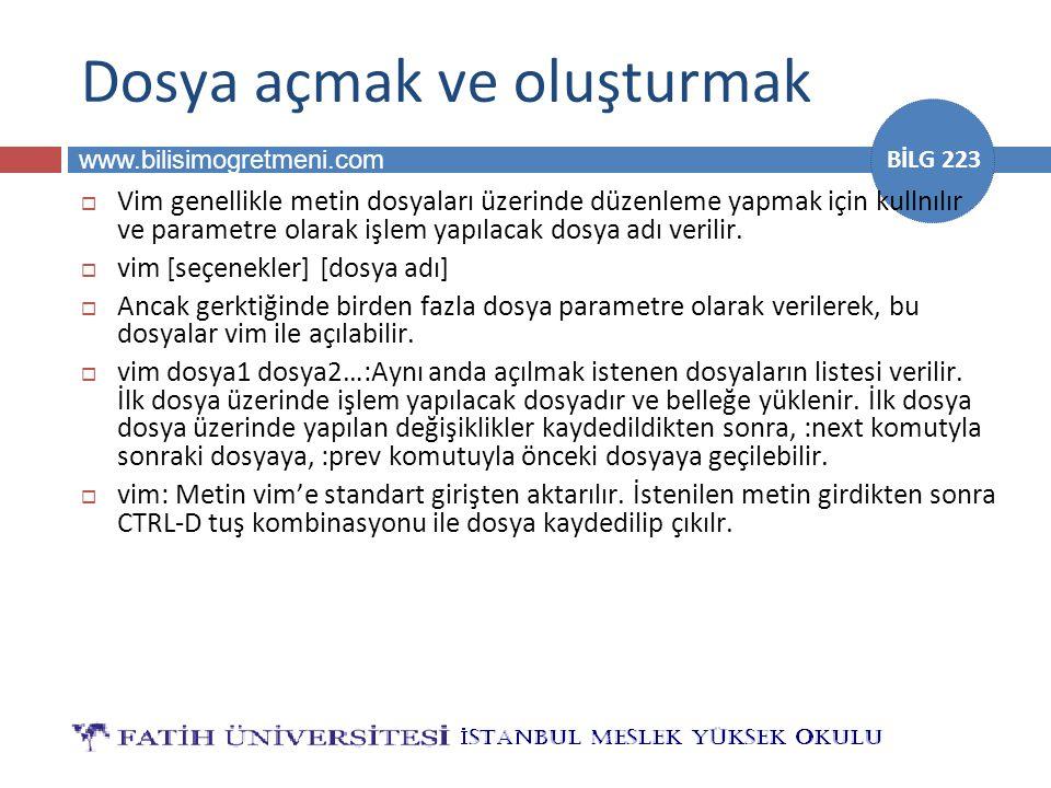www.bilisimogretmeni.com BİLG 223 Dosya açmak ve oluşturmak  Vim genellikle metin dosyaları üzerinde düzenleme yapmak için kullnılır ve parametre ola