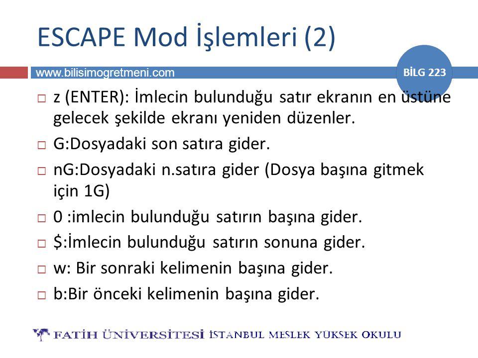 www.bilisimogretmeni.com BİLG 223 ESCAPE Mod İşlemleri (2)  z (ENTER): İmlecin bulunduğu satır ekranın en üstüne gelecek şekilde ekranı yeniden düzenler.