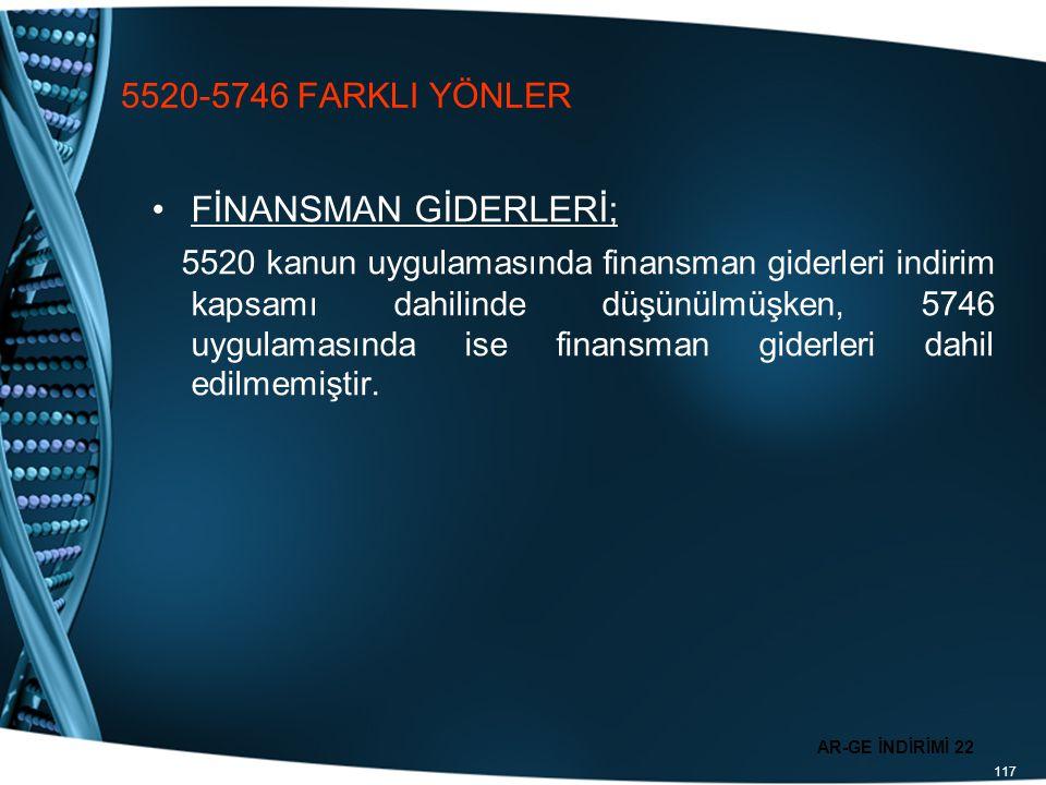 117 5520-5746 FARKLI YÖNLER FİNANSMAN GİDERLERİ; 5520 kanun uygulamasında finansman giderleri indirim kapsamı dahilinde düşünülmüşken, 5746 uygulaması
