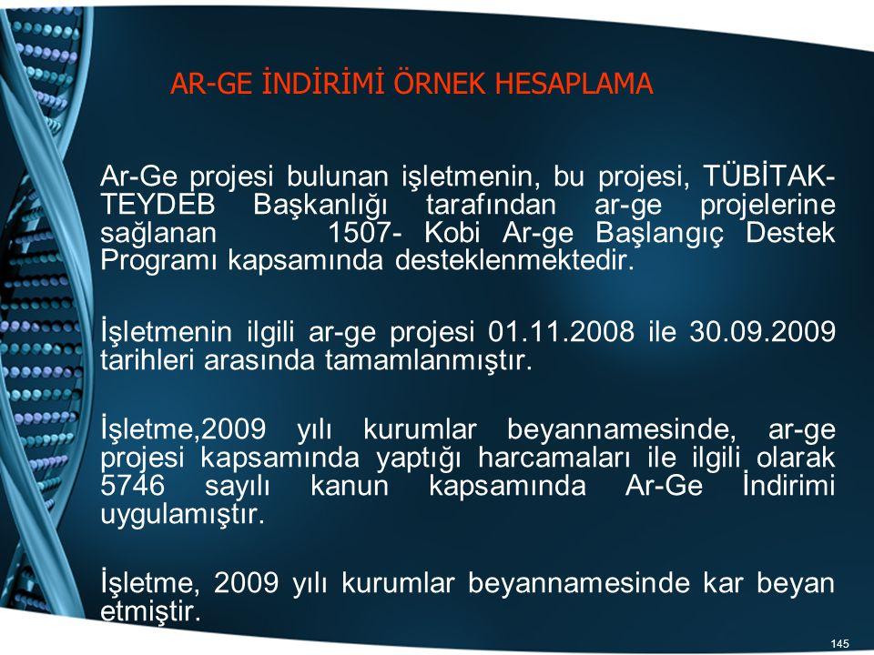 145 AR-GE İNDİRİMİ ÖRNEK HESAPLAMA Ar-Ge projesi bulunan işletmenin, bu projesi, TÜBİTAK- TEYDEB Başkanlığı tarafından ar-ge projelerine sağlanan 1507