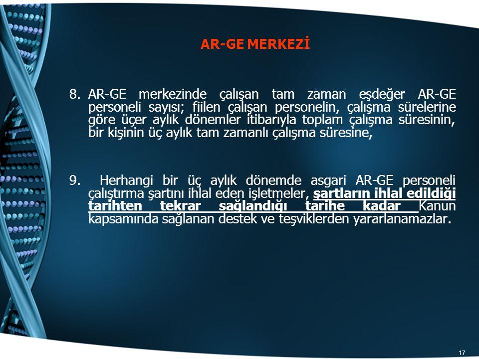 17 AR-GE MERKEZİ 8.AR-GE merkezinde çalışan tam zaman eşdeğer AR-GE personeli sayısı; fiilen çalışan personelin, çalışma sürelerine göre üçer aylık dö