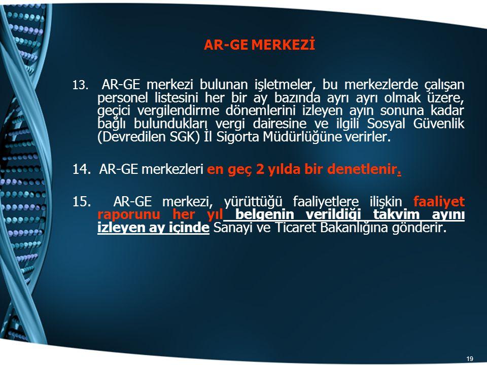 19 13. AR-GE merkezi bulunan işletmeler, bu merkezlerde çalışan personel listesini her bir ay bazında ayrı ayrı olmak üzere, geçici vergilendirme döne