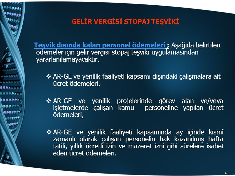 40 GELİR VERGİSİ STOPAJ TEŞVİKİ Teşvik dışında kalan personel ödemeleri ; Aşağıda belirtilen ödemeler için gelir vergisi stopaj teşviki uygulamasından
