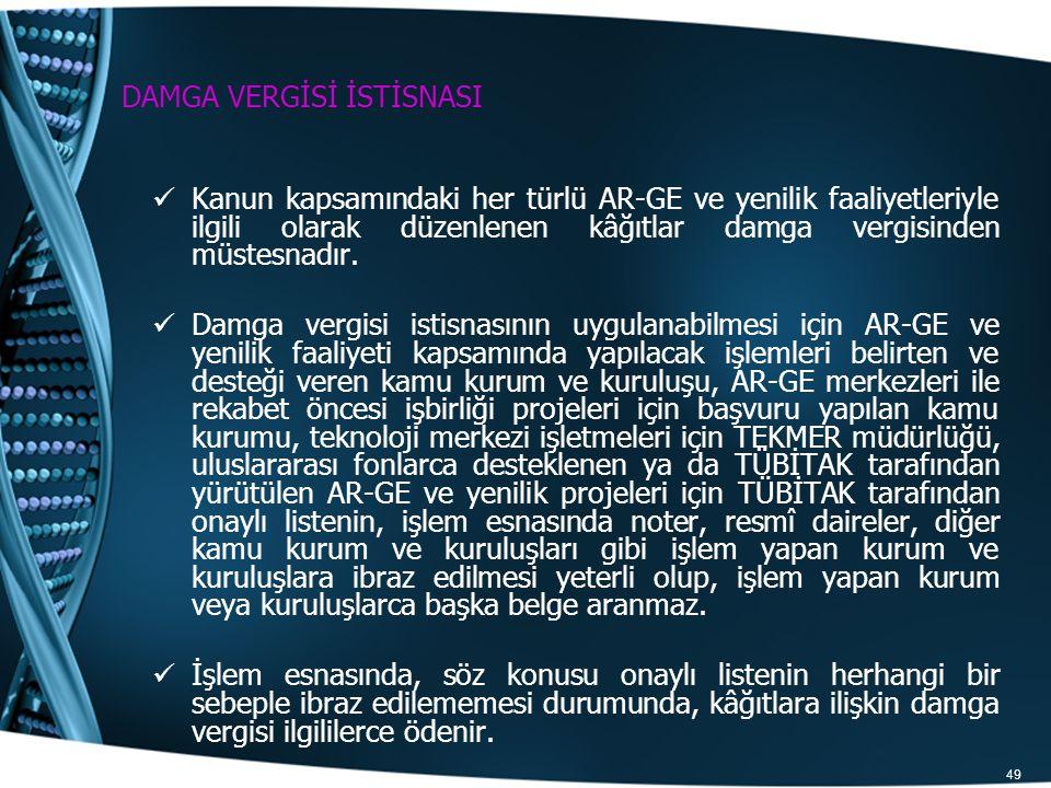 49 DAMGA VERGİSİ İSTİSNASI Kanun kapsamındaki her türlü AR-GE ve yenilik faaliyetleriyle ilgili olarak düzenlenen kâğıtlar damga vergisinden müstesnad