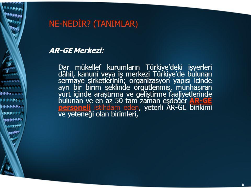 8 AR-GE Merkezi: Dar mükellef kurumların Türkiye'deki işyerleri dâhil, kanunî veya iş merkezi Türkiye'de bulunan sermaye şirketlerinin; organizasyon y