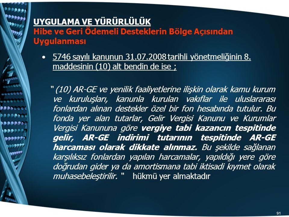 """91 5746 sayılı kanunun 31.07.2008 tarihli yönetmeliğinin 8. maddesinin (10) alt bendin de ise ; """" (10) AR-GE ve yenilik faaliyetlerine ilişkin olarak"""