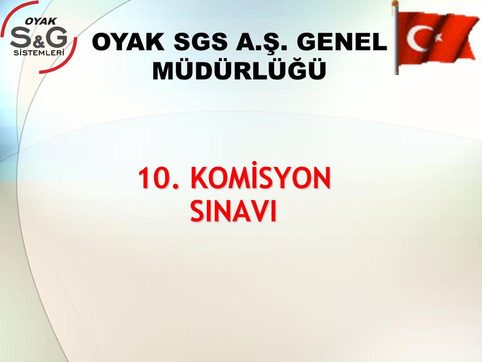 10. KOMİSYON SINAVI OYAK SGS A.Ş. GENEL MÜDÜRLÜĞÜ
