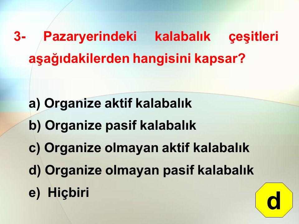 3- Pazaryerindeki kalabalık çeşitleri aşağıdakilerden hangisini kapsar? a) Organize aktif kalabalık b) Organize pasif kalabalık c) Organize olmayan ak