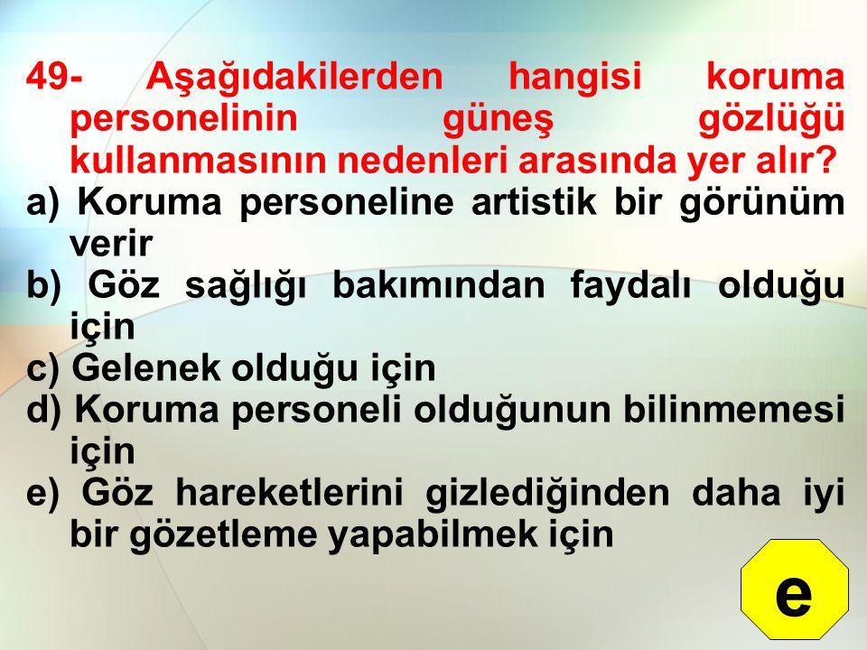 49- Aşağıdakilerden hangisi koruma personelinin güneş gözlüğü kullanmasının nedenleri arasında yer alır? a) Koruma personeline artistik bir görünüm ve