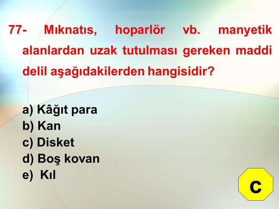 77- Mıknatıs, hoparlör vb. manyetik alanlardan uzak tutulması gereken maddi delil aşağıdakilerden hangisidir? a) Kâğıt para b) Kan c) Disket d) Boş ko