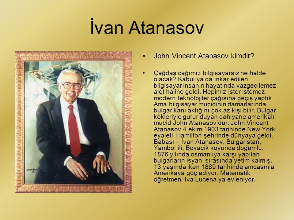 İvan Atanasov John Vincent Atanasov kimdir? Çağdaş cağımız bilgisayarsız ne halde olacak? Kabul ya da inkar edilen bilgisayar insanın hayatında vazgeç