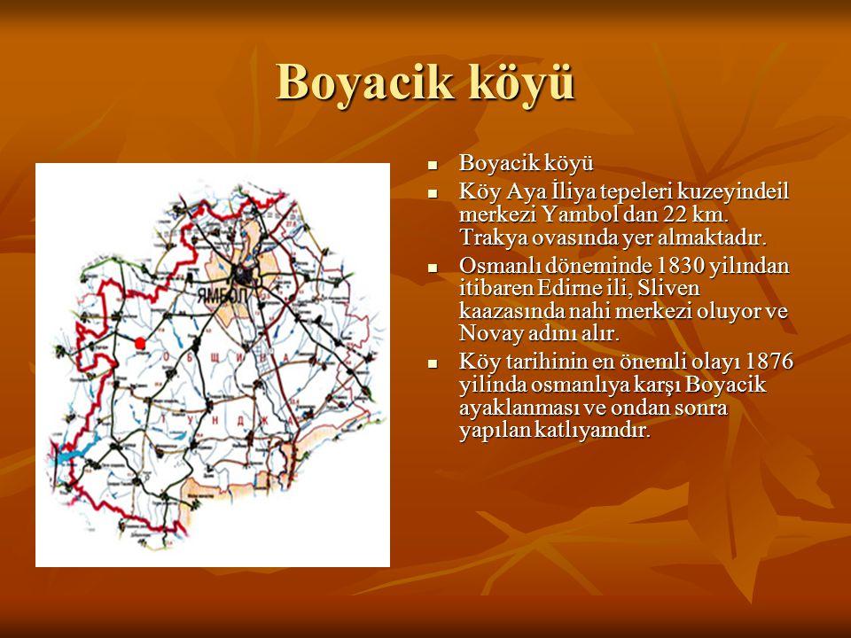 Boyacik köyü Boyacik köyü Boyacik köyü Köy Aya İliya tepeleri kuzeyindeil merkezi Yambol dan 22 km. Trakya ovasında yer almaktadır. Köy Aya İliya tepe