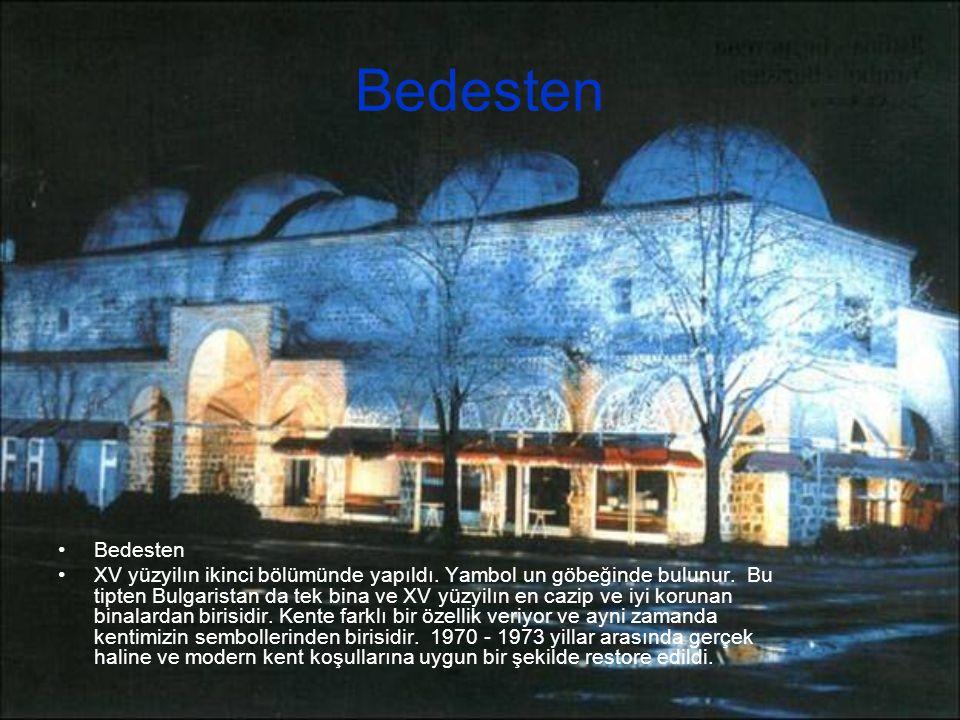Bedesten ХV yüzyilın ikinci bölümünde yapıldı. Yambol un göbeğinde bulunur. Bu tipten Bulgaristan da tek bina ve XV yüzyilın en cazip ve iyi korunan b