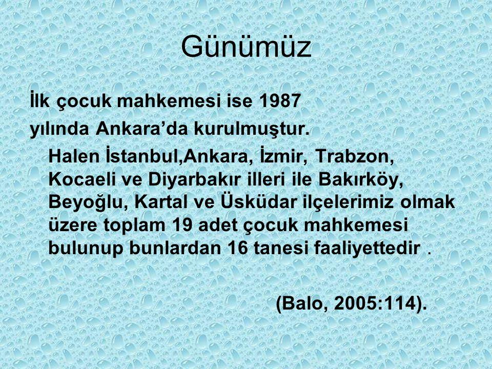 Günümüz İlk çocuk mahkemesi ise 1987 yılında Ankara'da kurulmuştur. Halen İstanbul,Ankara, İzmir, Trabzon, Kocaeli ve Diyarbakır illeri ile Bakırköy,