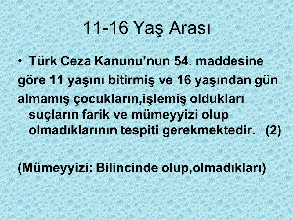 11-16 Yaş Arası Türk Ceza Kanunu'nun 54. maddesine göre 11 yaşını bitirmiş ve 16 yaşından gün almamış çocukların,işlemiş oldukları suçların farik ve m