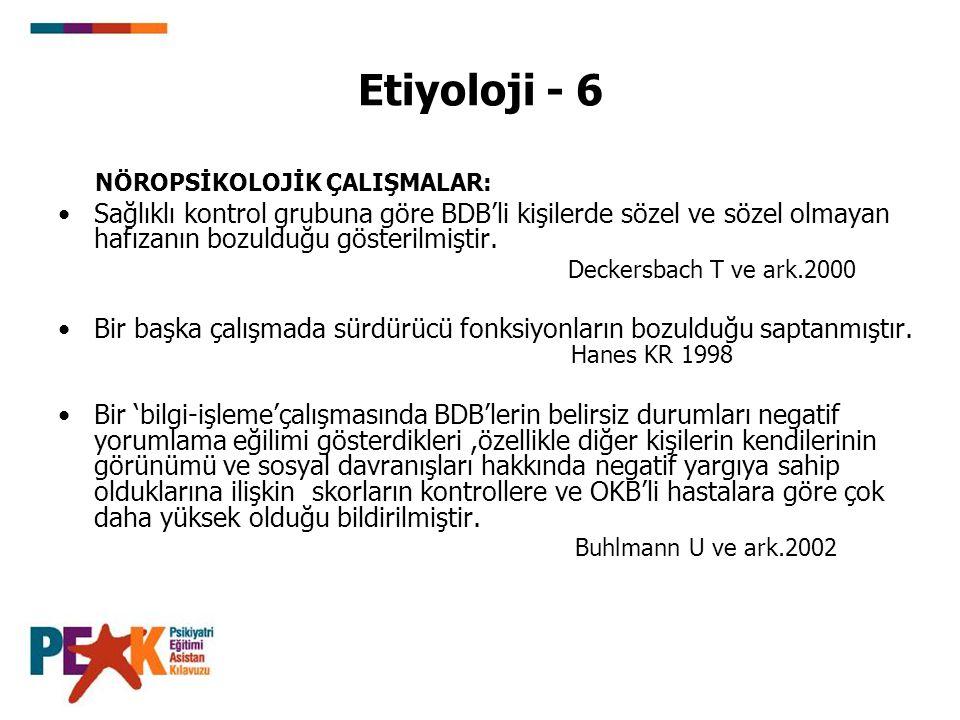 Etiyoloji - 6 NÖROPSİKOLOJİK ÇALIŞMALAR: Sağlıklı kontrol grubuna göre BDB'li kişilerde sözel ve sözel olmayan hafızanın bozulduğu gösterilmiştir. Dec