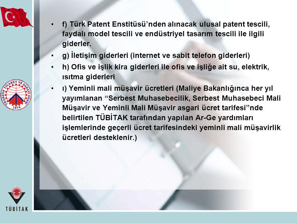 f) Türk Patent Enstitüsü'nden alınacak ulusal patent tescili, faydalı model tescili ve endüstriyel tasarım tescili ile ilgili giderler. g) İletişim gi