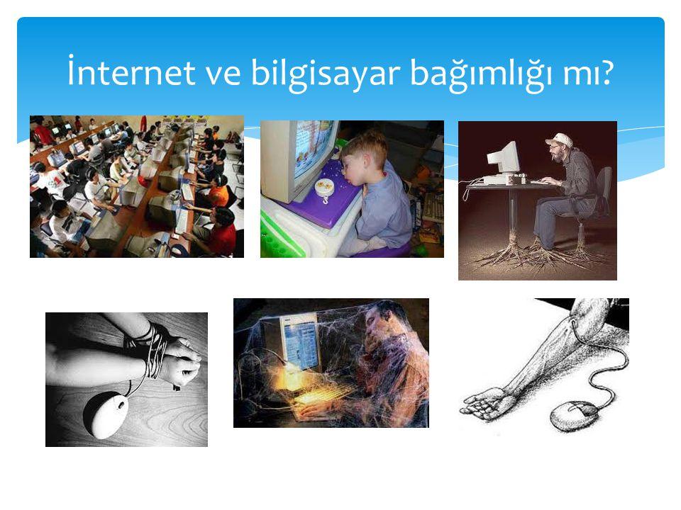 İnternet ve bilgisayar bağımlığı mı?