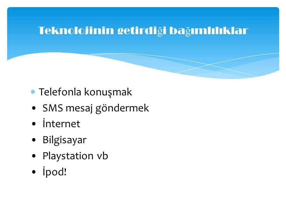  Telefonla konuşmak SMS mesaj göndermek İnternet Bilgisayar Playstation vb İpod.