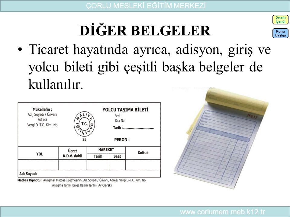 32 DİĞER BELGELER Ticaret hayatında ayrıca, adisyon, giriş ve yolcu bileti gibi çeşitli başka belgeler de kullanılır.